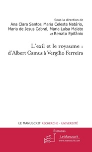 Ana Clara Santos et Maria de Jesus Cabral - L'exil et le royaume : d'Albert Camus à Vergilio Ferreira.