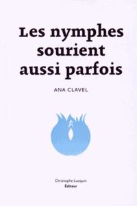 Ana Clavel - Les nymphes sourient aussi parfois.