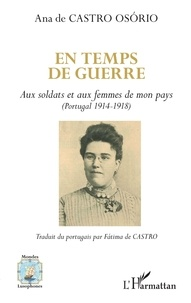 Ana de Castro Osorio - En temps de guerre - Aux soldats et aux femmes de mon pays (Portugal 1914-1918).