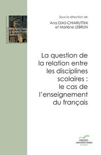 Ana Dias-Chiaruttini et Marlène Lebrun - La question de la relation entre les disciplines scolaires : le cas de l'enseignement du français.