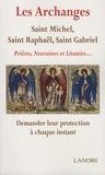 Ana Dos Santos - Les  archanges - Saint Michel, Saint Raphaël, Saint Gabriel - Prières, neuvaines et litanies... Demander leur protection à chaque instant.