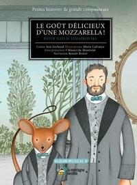 Ana Gerhard et Marie Lafrance - Le goût délicieux d'une mozzarella ! - Piotr Ilitch Tchaïkovski. 1 CD audio