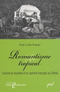 Ana Lucia Araujo - Romantisme tropical - L'aventure illustrée d'un peintre français au Brésil.