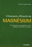 Ana-Maria Lajusticia Bergasa - L'étonnante efficacité du magnesium - De l'importance du magnésium et des problèmes inhérents à sa carence.