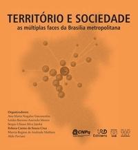 Ana Maria Nogales Vasconcelos et Leides Barroso Azevedo Moura - Território e sociedade - As múltiplas faces da Brasília metropolitana.
