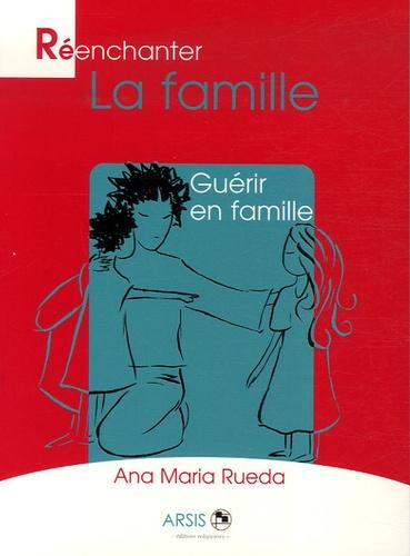 Ana-Maria Rueda - Réenchanter la famille - Guérir en famille.