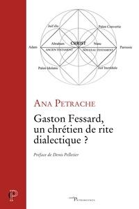 Ana Petrache - Gaston Fessard, un chrétien de rite dialectique ?.