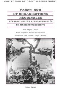 Ana Peyro Llopis - Force, ONU et organisations régionales - Répartition des responsabilités en matière coercitive.