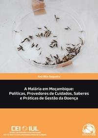 Ana Rita Sequeira - A Malária em Moçambique: Políticas, Provedores de Cuidados, Saberes e Práticas de Gestão da Doença.