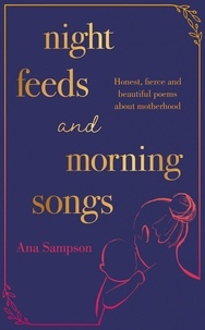Ana Sampson - Night Feeds and Morning Songs - Honest, fierce and beautiful poems about motherhood.