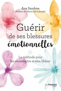 Ana Sandrea - Guérir de ses blessures émotionnelles - La méthode pour les reconnaître et s'en libérer.