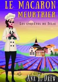 Ana T. Drew - Les enquêtes de Julie Tome 1 : Le macaron meurtrier.