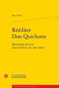 Ana Utsch - Rééditer Don Quichotte - Matérialité du livre dans la France du XIXe siècle.
