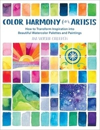 Ana Victoria Calderon - Color Harmony for Artists - How to Transform Inspiration into Beautiful Watercolor Palettes and Paintings.