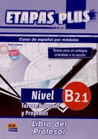 Anabel de Dios Martin et Sonia Eusebio Hermira - Etapas plus, curso de espanol - Libro del profesor, nivel b2.1, Tareas, recursos y proyectos.