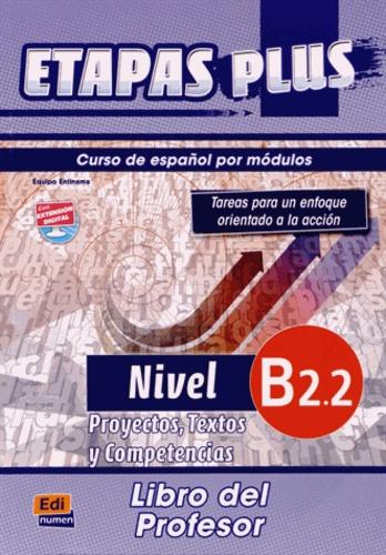 Anabel de Dios Martin et Sonia Eusebio Hermira - Etapas plus Nivel B2.2 - Libro del Profesor, Proyectos, Textos y Competencias.