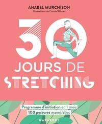 Anabel Murchison - 30 jours de streching - Un programme idéal pour ceux qui veulent s'initier aux stretching.