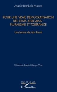 Anaclet Bambala Mazina - Pour une vraie démocratisation des Etats africains : pluralisme et tolérance - Une lecture de John Rawls.