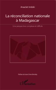 La réconciliation nationale à Madagascar - Une perspective complexe et difficile.pdf