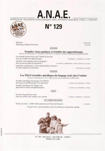 Sylvie Chokron et Louis Vallée - ANAE N° 129, Mai 2014 : Troubles visuo-spatiaux et troubles des apprentissages ; Les TSLO (troubles spécifiques du langage oral) chez l'enfant.