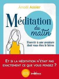 Anaël Assier - Méditations du matin - S'ouvrir à une aventure dont vous êtes le héros.