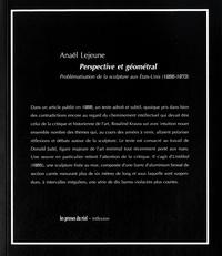 Anaël Lejeune - Perspective et géométral - Problématisation de la sculpture aux Etats-Unis (1966-1973).