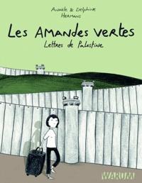 Anaële Hermans et Delphine Hermans - Les amandes vertes - Lettres de Palestine.