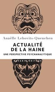 Anaëlle Lebovits-Quenehen - Actualité de la haine - Une perspective psychanalytique.