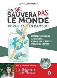 Anaelle Sorignet - On ne sauvera pas le monde avec des pailles en bambou - Sortir des illusions écologiques, rebrancher ses rêves et passer à l'action.