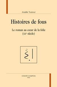 Anaelle Touboul - Histoires de fous - Le roman au coeur de la folie (XXe siècle).