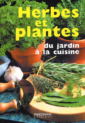 Anagramme Editions - Herbes et plantes du jardin à la cuisine.