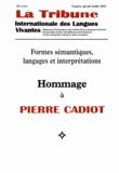 Florence Lautel-Ribstein - La Tribune Internationale des Langues Vivantes N° spécial Juillet 2 : Formes sémantiques, langages et interprétations - Hommage à Pierre Cadiot.