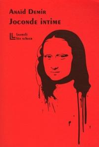 Anaïd Demir - Joconde intime - Vingt et un jour dans la vie de Monna Lisa.