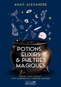 Anaïs Alexandre - Potions, élixirs et philtres magiques.