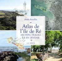Anaïs Ancellin - Atlas de l'île de Ré - Archipel fragile, île en devenir.