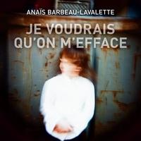 Anaïs Barbeau-Lavalette et Marine Johnson - Je voudrais qu'on m'efface.