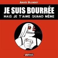 Anais Blondet - Je suis bourrée mais je t'aime quand même.