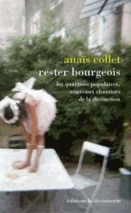 Anaïs Collet - Rester bourgeois - Les quartiers populaires, nouveaux chantiers de la distinction.