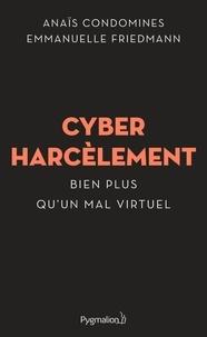 Anaïs Condomines et Emmanuelle Friedmann - Cyberharcèlement - Bien plus qu'un mal virtuel.