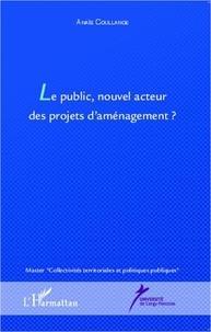 Anaïs Coullange - Le public, nouvel acteur des projets d'aménagement ?.