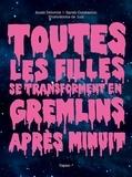 Anaïs Delcroix et sarah Constantin - Toutes les filles se transforment en Gremlins après minuit.