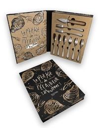 Anaïs Delon et Valéry Drouet - Le p'tit kit de l'écailleur d'huîtres - Avec 1 lancette à huîtres et 8 fourchettes..