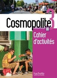 Anaïs Dorey-Mater et Emilie Mathieu-Benoit - Cosmopolite 3 B1 - Cahier d'activités. 1 CD audio