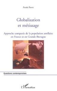 Anaïs Favre - Globalisation et métissage - Approche comparée de la population antillaise en France et en Grande-Bretagne.