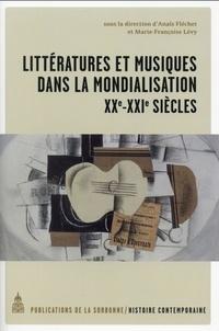 Anaïs Fléchet et Marie-Françoise Lévy - Littératures et musiques dans la mondialisation (XXe-XXIe siècles).