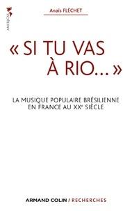 Anaïs Fléchet - « Si tu vas à Rio... » - La musique populaire brésilienne en France au XXe siècle.