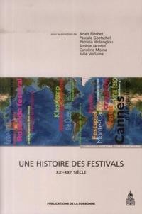 Anaïs Fléchet et Pascale Goetschel - Une histoire des festivals - XXe-XXIe siècle.