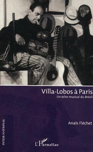 Anaïs Fléchet - Villa-Lobos à Paris - Un écho musical du Brésil.