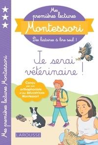 Anaïs Galon et Julie Rinaldi - Mes premières lectures Montessori, Je serai vétérinaire.