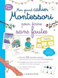 Anaïs Galon et Julie Rinaldi - Mon grand cahier Montessori pour écrire sans fautes.